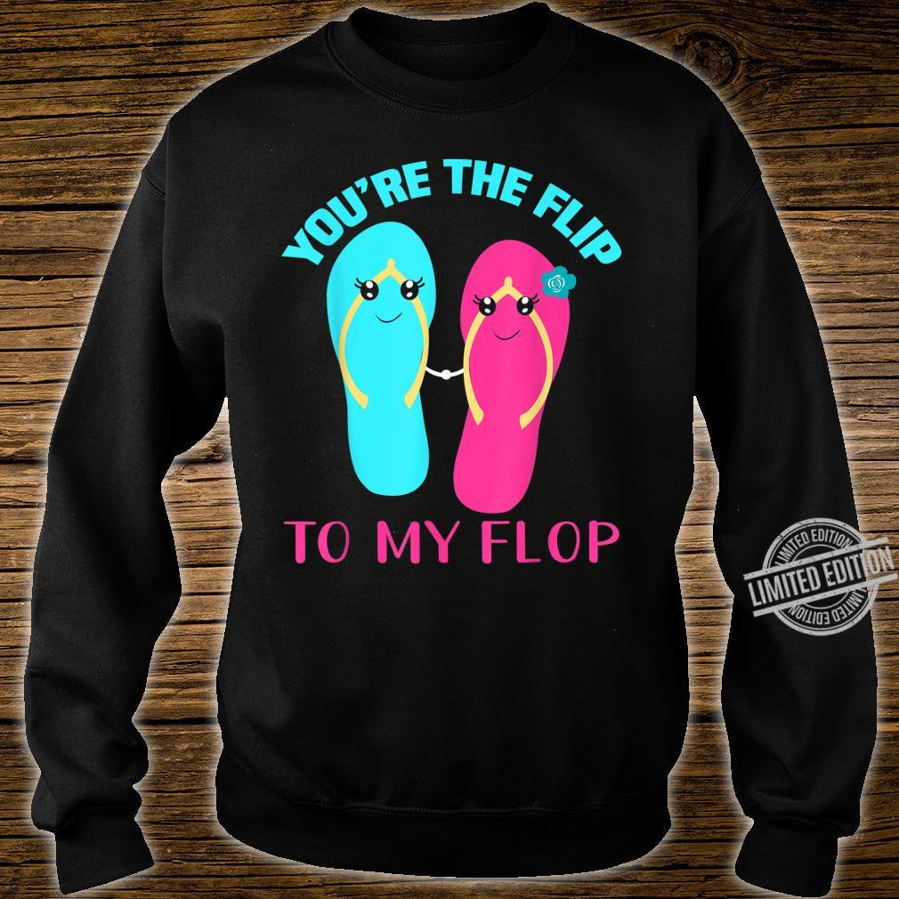 You are the flip to my flop Shirt sweater